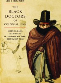 The Black Doctors of Colonial Lima, by José Ramón Jouve Martín