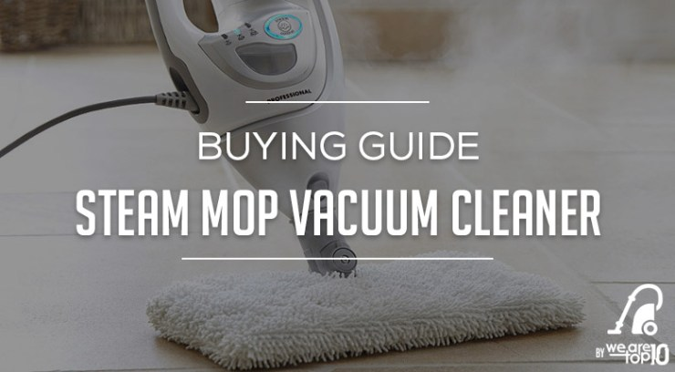 Steam Mop Vacuum Cleaner Buying Guide