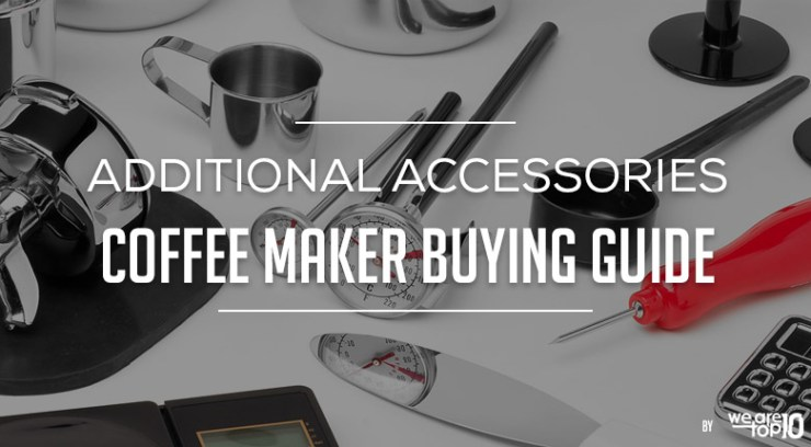 Additional Accessories Coffee Maker Buying Guide
