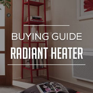 Radiant Heater Buying Guide