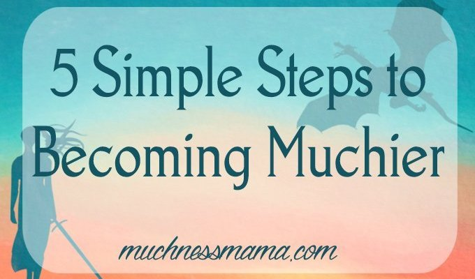 5 Simple Steps to Becoming Muchier