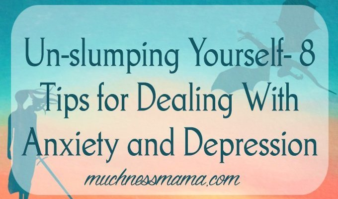 Unslumping Yourself- 8 Tips for Dealing With Anxiety and Depression