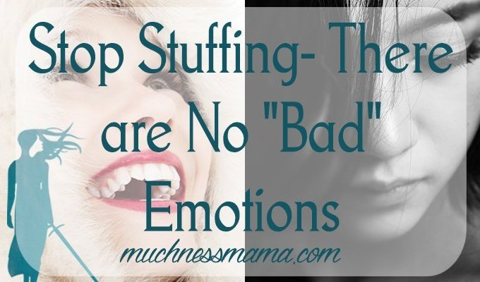 Stop Stuffing- There are No Bad Emotions