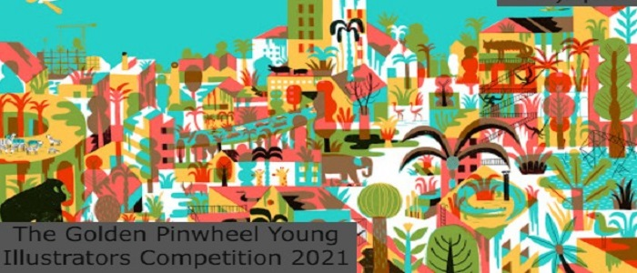 The Golden Pinwheel Young Illustrators Competition 2021: (Deadline 28 June 2021)