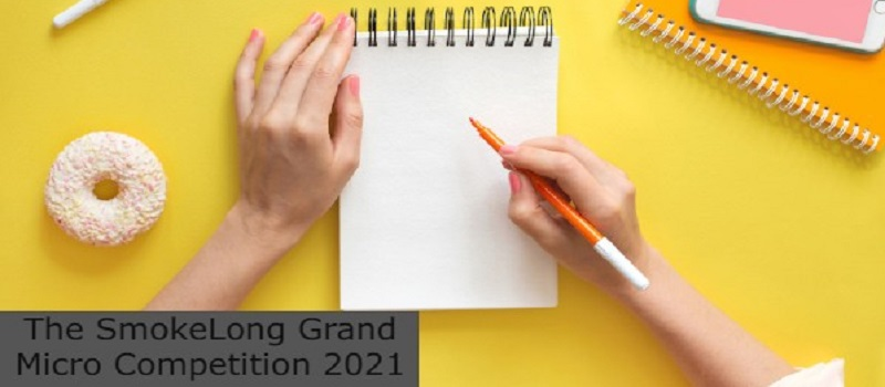 The SmokeLong Grand Micro Competition 2021:(Deadline 16 May 2021)