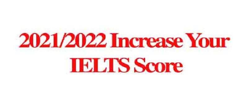 2021/2022 Increase Your IELTS Score: (Deadline Ongoing)
