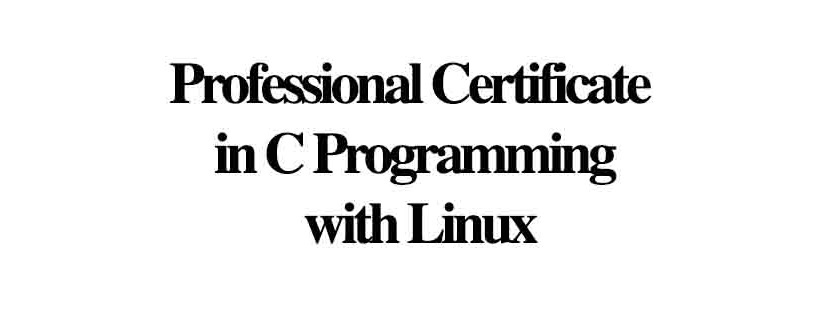 Professional Certificate in C Programming with Linux: (Deadline Ongoing)
