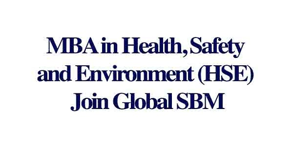 MBA in Health, Safety and Environment (HSE)    Join Global School of Business Management: (Deadline Ongoing)