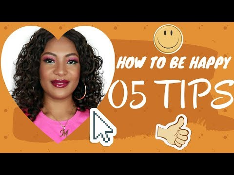 HOW TO BE HAPPY | 05 TIPS TO LIVE A HAPPIER LIFE |Psychological TRICKS | ELLA MOJOKO