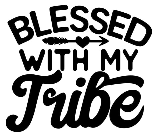 blessed with my tribe