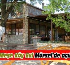 Meşe Köy Evi Mürsel'de açıldı