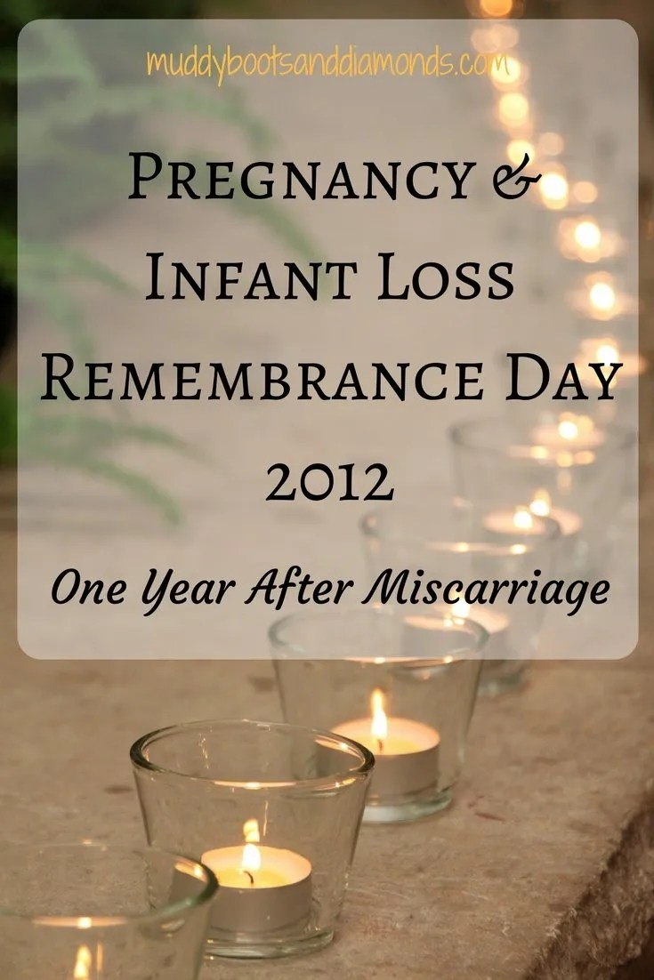 One Year After Miscarriage- Pregnancy and Infant Loss Remembrance Day 2012 via muddybootsanddiamonds.com