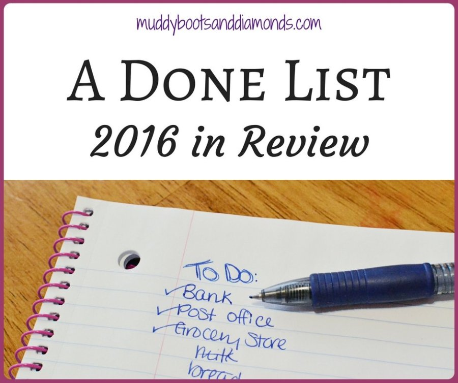 Reflecting on what was accomplished and not what wasn't | A Done List: 2016 in Review via muddybootsanddiamonds.com