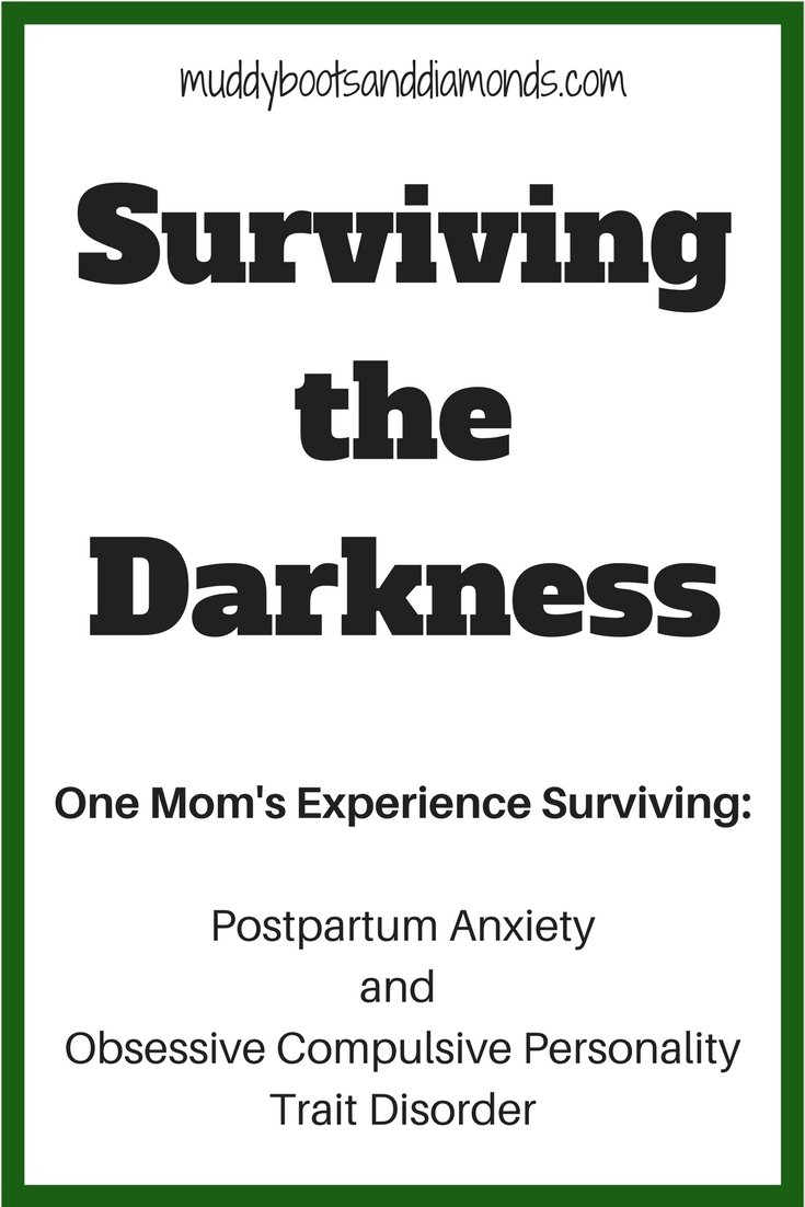 Surviving Postpartum Anxiety and Obsessive Compulsive Personality Trait Disorder - Surviving the Darkness blog series via muddybootsanddiamonds.com #PPA #Postpartum #OCD