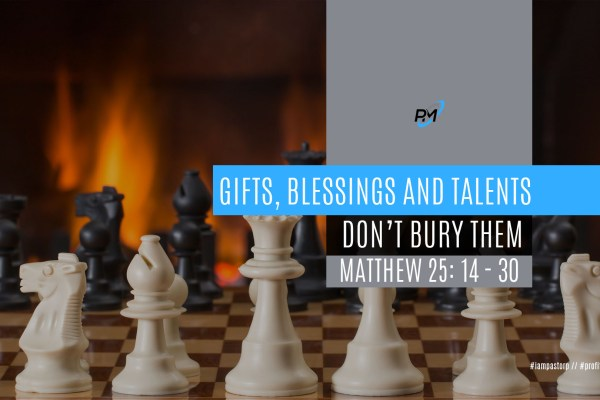gifts and talents - don't bury them