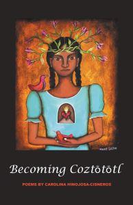 Becoming Coztototl by Carolina Hinojosa Cisneros