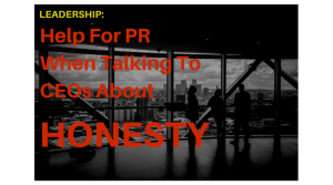 Help For PR When Talking To CEOs About Honesty