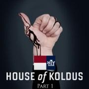 HOUSE of KOLDUS: Part 1 of 2
