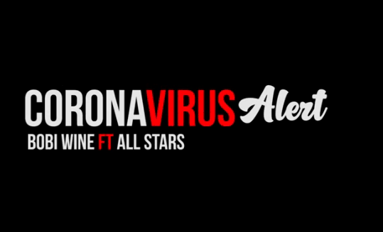 Bobi Wine remakes 'Corona Virus Alert'. Features Navio, Coco Finger, Nina Roz, Karole Kasita, Young Mulo and more: 1 MUGIBSON WRITES