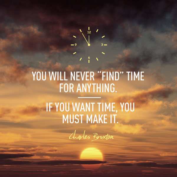 you will never find time for anything inspirational