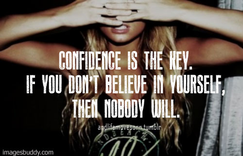 confidence-is-the-key-if-you-dont-believe-in-yourself-then-nobody-will-confidence-quote