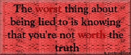 the-worst-thing-about-being-lied-to-is-knowing-that-youre-not-worth-the-truth