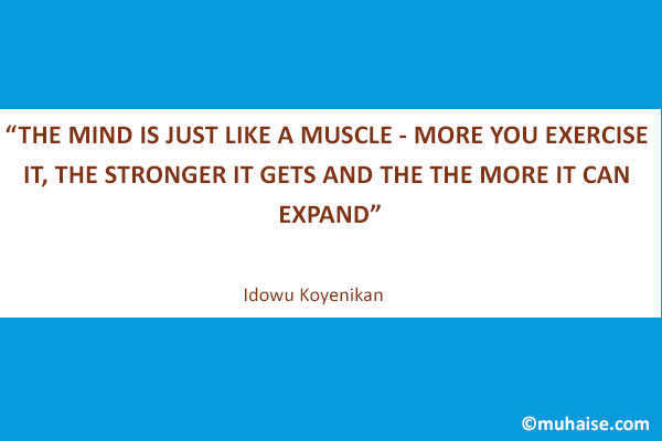 The mind is just like a muscle by Idowu Koyenikan