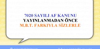 7020 SAYILI AF KANUNU YAYINLANMADAN ÖNCE M.B.T. FARKIYLA SİZLERLE