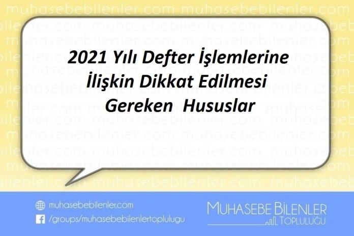 2021 Yılı Defter İşlemlerine İlişkin Dikkat Edilmesi Gereken Hususlar