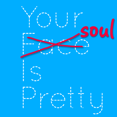 your soul is pretty