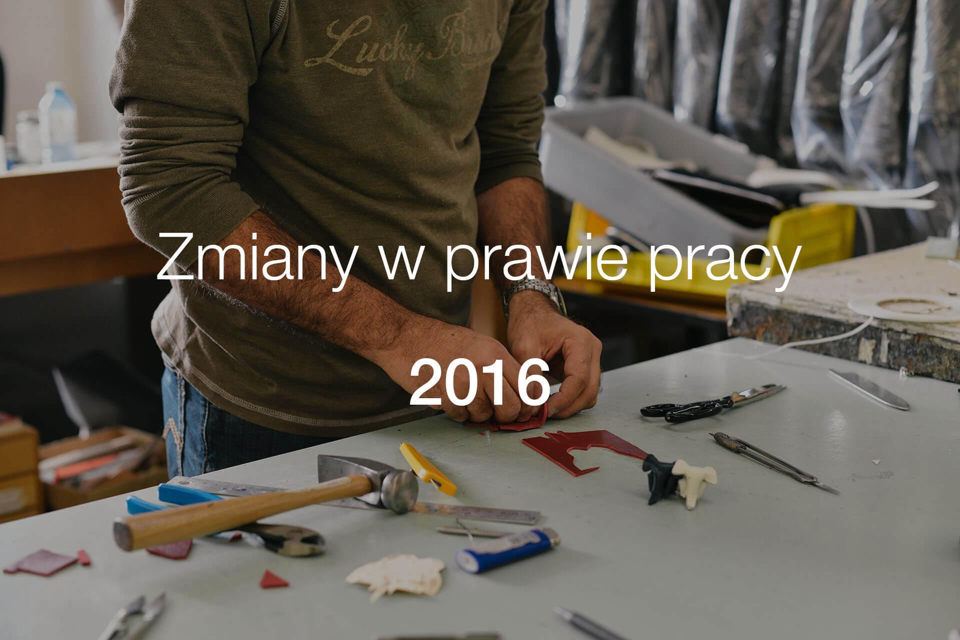 Zmiany w prawie pracy w 2016