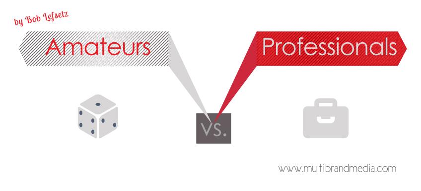 Amateurs vs Professionals by Bob Lefsetz