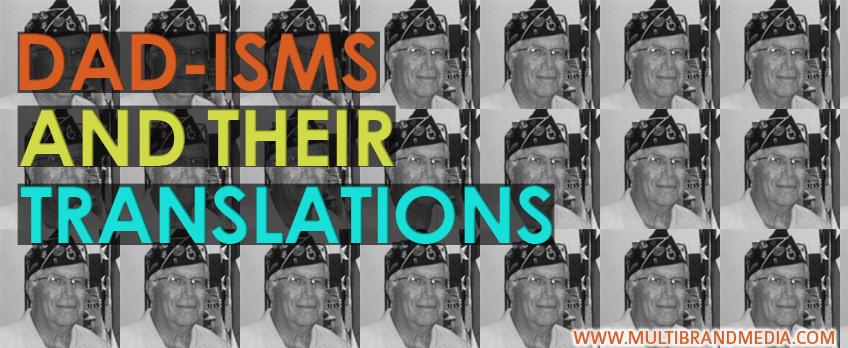 Dad-isms and their translations www.multibrandmedia.com