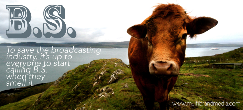 To save the broadcasting industry, it's up to everyone to start calling B.S when they smell it.