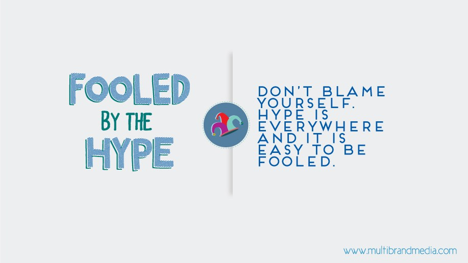 Fooled by the hype. Don't blame yourself. Hype is everywhere and it is easy to be fooled.