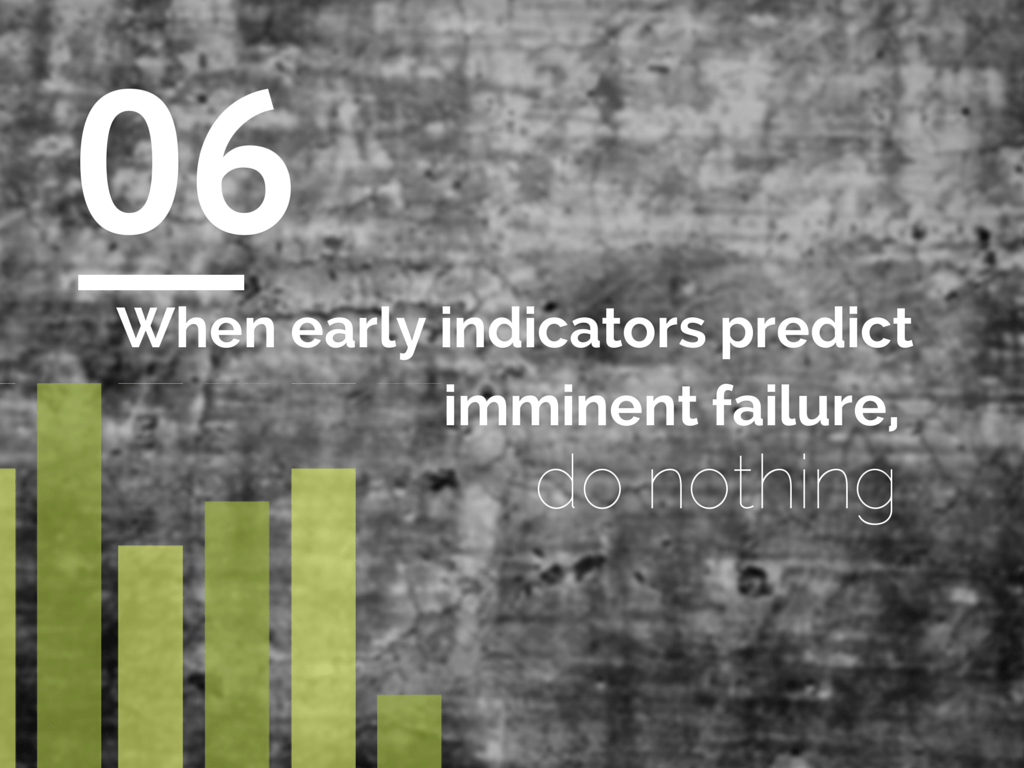 When early indicators predict imminent failure, do nothing.