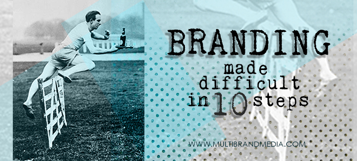 Branding Made Difficult in 10 Steps