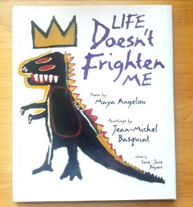Life Doesn't Frighten Me by Maya Angelou and Jean-Michel Basquiat