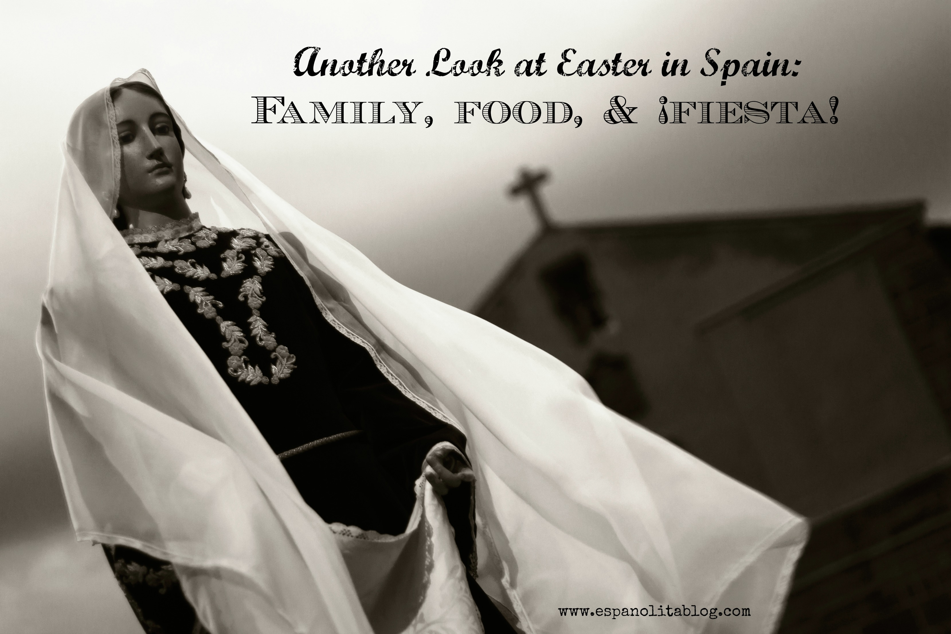 Another Look At Easter In Spain Family Food And Fiesta