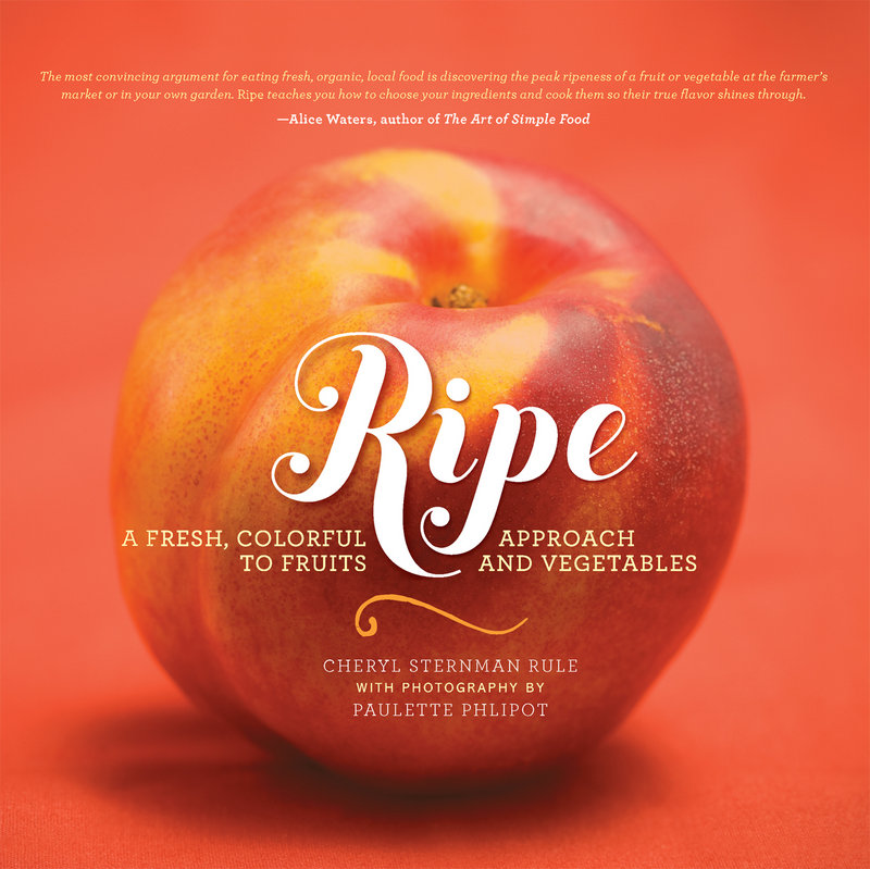 """""""Ripe: A fresh, colorful approach to fruits and vegetables,"""" by Cheryl Sternman Rule with photography by Paulette Phlipot. Running Press. $25."""