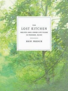 """NEW COOKBOOK called """"The Lost Kitchen: Recipes and A Good Life Found in Freedom, Maine."""""""