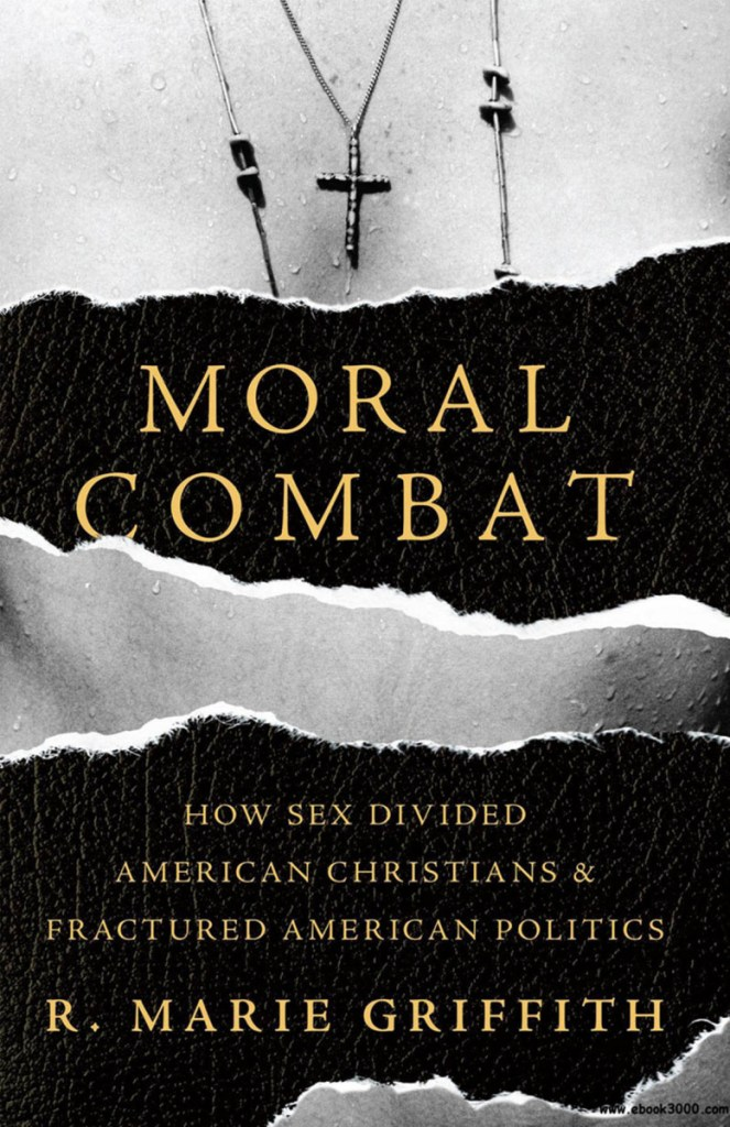 Book review: 'Moral Combat: How Sex Divided American Christians and