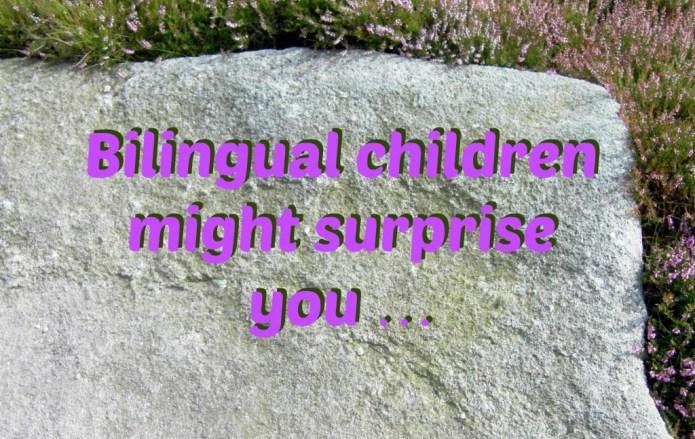Bilingual children might surprise you
