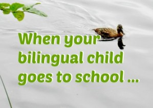 When your bilingual child goes to school…