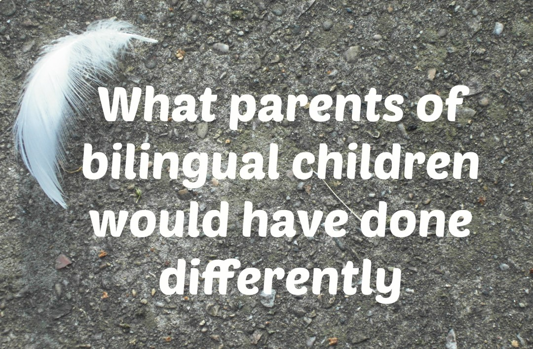 What parents of bilingual children would have done differently