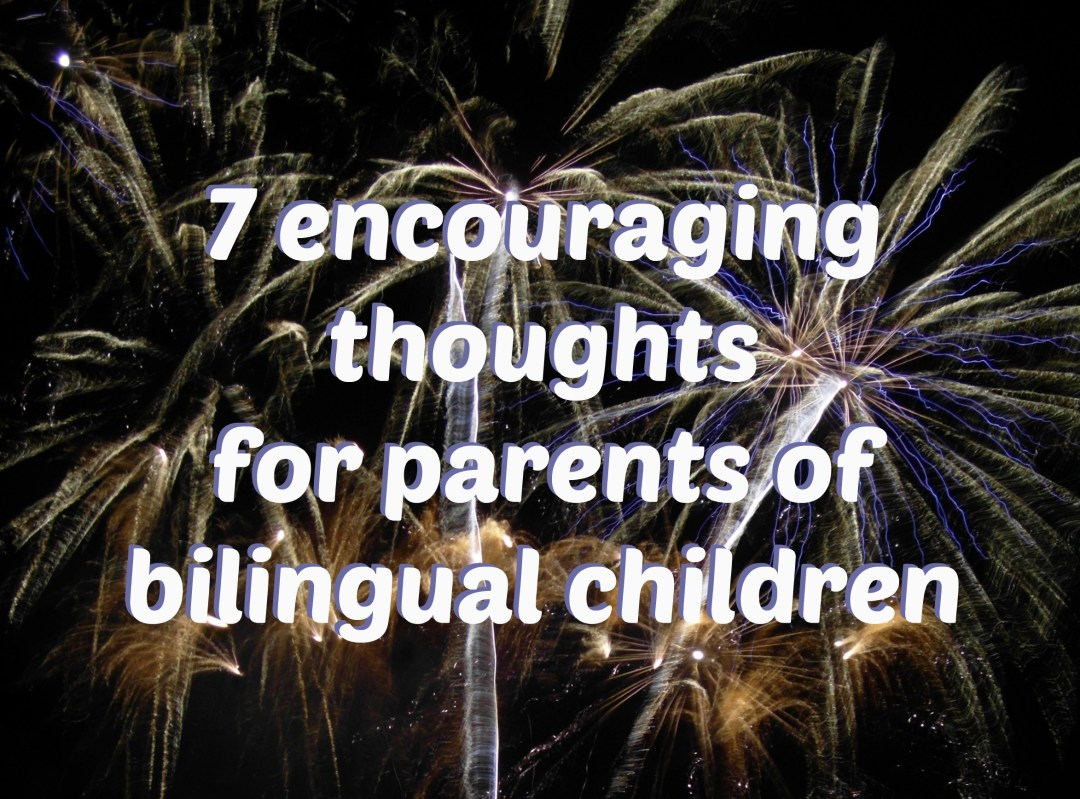 7 Encouraging Thoughts For Parents Of Bilingual Children
