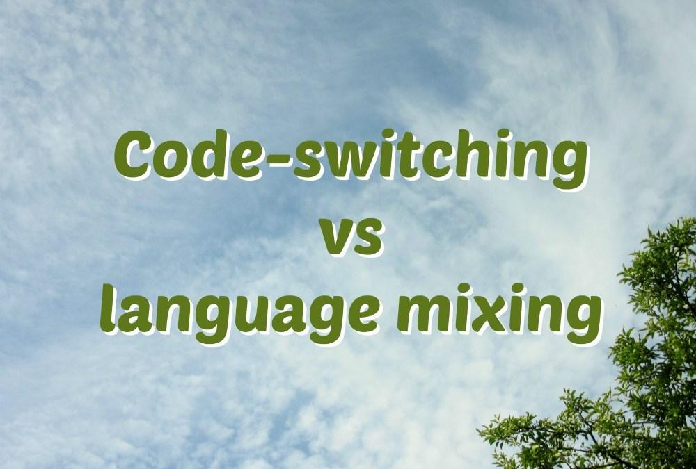 Code-switching vs language mixing