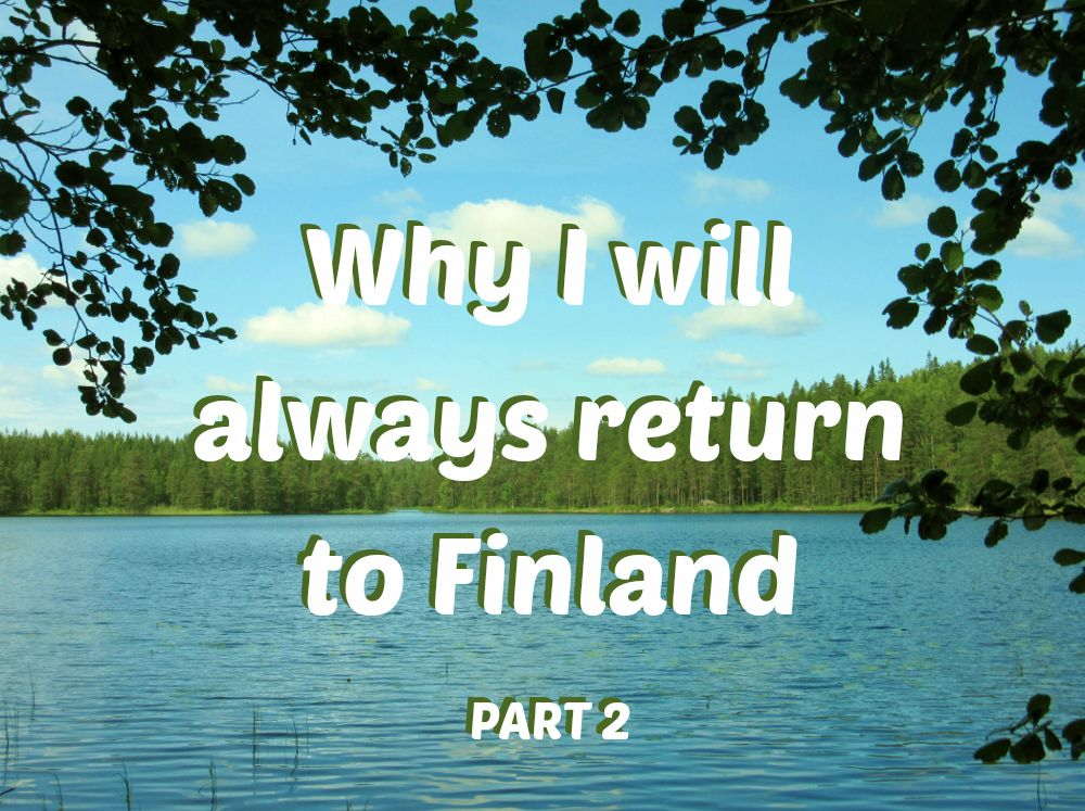 Why I will always return to Finland, part 2 PIC