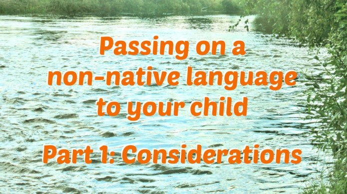 Passing on a non-native language to your child, part 1: Considerations