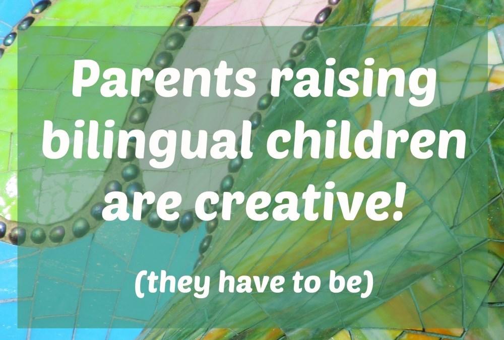 Parents raising bilingual children are creative!
